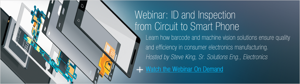 Watch the Webinar On Demand: ID and Inspection from Circuit to Smart Phone